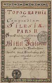 Topographia Seu Compendium Silesiae. Pars II [...]