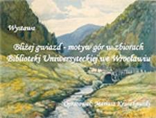 Bliżej gwiazd - motyw gór w zbiorach Biblioteki Uniwersyteckiej we Wrocławiu