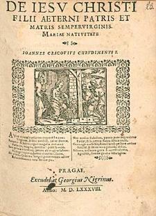De Iesu Christi Filii Aeterni Patris Et Matris Sempervirginis Mariae Nativitate / Ioannes Cracovius Chrudimenus [...].