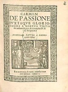 Carmen De Passione Iuxtaque Gloriosissima A Mortuis Tertia die resurrectione [...] D.N.I.C. / Scriptum a Bohuslao Bawor [...].