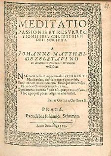 Meditatio Passionis Et Resurrectionis Iesu Christi [...] / Scripta A Johanne Matthaeide Zeletavino [...].