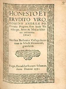 Honesto Et Erudito Viro Domino Andreae Posthumio Prageno, dum sacris Vittebergae Anno 91. Maii 13 feliciter initiaretur / Matthias Borbonius [...] gratulatur.