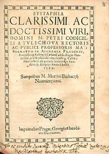 Epitaphia Clarissimi Ac Doctissimi Viri [...] M. Petri Codicilli [...].