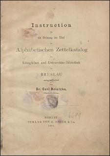 Instruction für die Ordnung der Titel im Alphabetischen Zettelkatalog der Königlichen und Universitäts-Bibliothek zu Breslau ausgearbeitet von...
