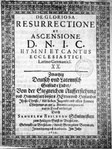 De gloriosa resurrectione et ascensione D.N.J.C. Hymni et cantus eccles. latino germanici. Zwantzig deutsch und lateinisch geistliche Lieder, von der siegreichen Aufferstehung und Himmelfart [...] 4. stimmig componiret [...].