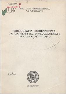 Bibliografia Piśmiennictwa o Uniwersytecie Wrocławskim za lata 1982-1984
