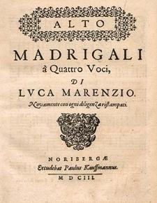 Madrigali à quattro voci di Luca Marenzio. Novamente con ogni diligenza ristampati.