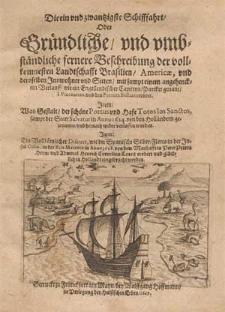 Die ein und zwantzigste Schifffahrt, oder gruendliche [...] Beschreibung der [...] Landtschafft Brasilien, Americae und deroselben Innwohner und Sitten, mit sampt einem [...] Verlauff, wie ein engellendischer Capiteyn Parcket [...] S.Vincentem und den Portum Bellum erobert. Item: Was Gestalt, der [...] Portus und Hafe Totos los Sanctos, sampt der Statt Salvator in Anno 1624. von den Hollaendern gewunnen und hernach wider verlassen worden. Item: Ein [...] Discurs, wie die spanische Silber-Flotta in der Insul Cuba, in der Baia Matanca in Anno 1628. von dem Manhafften Peter Peters Heyn und Admiral Henrich Cornelius Loncq erobert und gluecklich in Hollandt eingebracht worden.