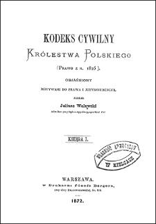 Kodeks cywilny Królestwa Polskiego (prawo z r. 1825) objaśniony motywami do prawa i jurysprudencyą. Ks. 1