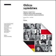 Oblicza sąsiedztwa: Wystawa z okazji 25-lecia podpisania traktatu polsko-niemieckiego o dobrym sąsiedztwie i przyjaznej współpracy. Wrocław, 17.06.-15.09.2016