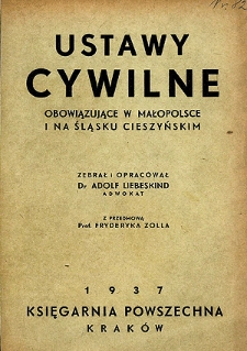 Ustawy cywilne obowiązujące w Małopolsce i na Śląsku Cieszyńskim : kodeks cywilny austriacki, kodeks zobowiązań, prawo ksiąg gruntowych, ustawy związkowe