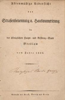 Aktenmäßige Uebersicht der Straßenbennenung u. Hausnumerirung in der Königlichen Haupt- und Residenz-Stadt Breslau vom Jahre 1825
